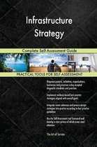 Infrastructure Strategy Complete Self-Assessment Guide