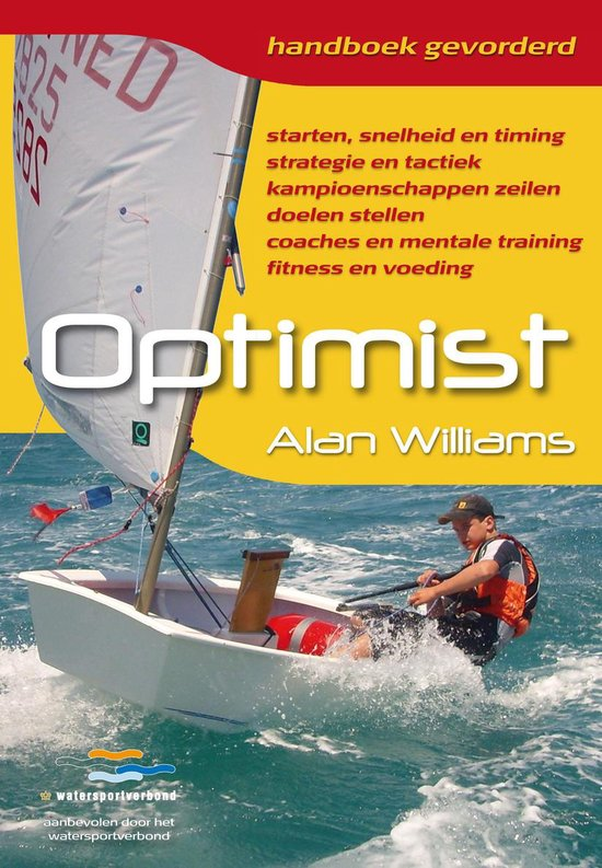 Optimist. Weer, wind en getij starten, strategie en tactiek, kampioenschappen zeilen, doelen stellen, coaches en mentale training, fitness en voeding - Alan Williams |