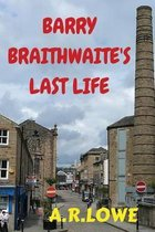 Barry Braithwaite's Last Life