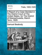 A Report of a Case Decided in the District Court of the United States, for the District of Massachusetts, March Term, 1829