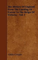 The History Of England From The Landing Of Caesar To The Reign Of Victoria - Vol. I