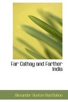 Far Cathay and Farther India