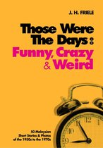 Those Were the Days: Funny, Crazy & Weird