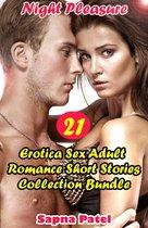 Erotica: Night Pleasure: 21 Erotica Sex Adult Romance Short Stories Collection Bundle