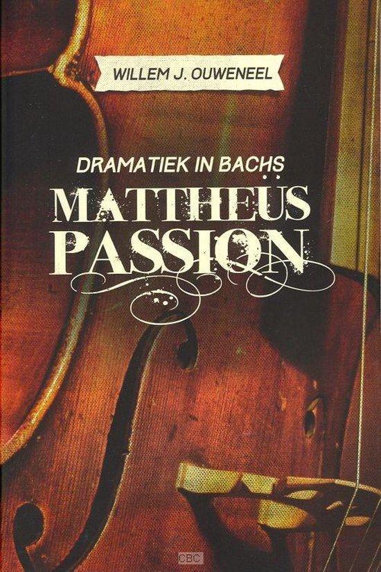 Dramatiek in Bachs Mattheüs-Passion - Willem J. Ouweneel |