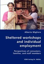 Sheltered Workshops and Individual Employment-Perspectives of Consumers, Families, and Staff Members