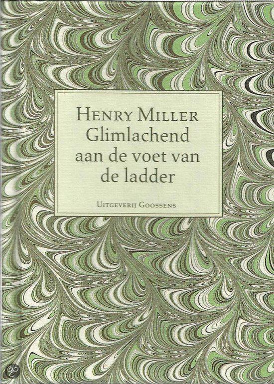 Glimlachend aan de voet van de ladder - Henry Miller |