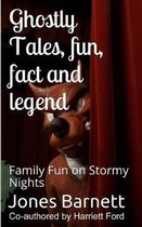 Ghostly Tales, Fun, Fact and Llegend