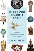 The Holy Spirit or Another Spirit? Compromise, Infiltration and Deception in the Church