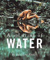 A Cool Drink of Water (Barbara Kerley Photo Inspirations)