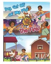 Boy Get Off of My Pig Vs the Fire