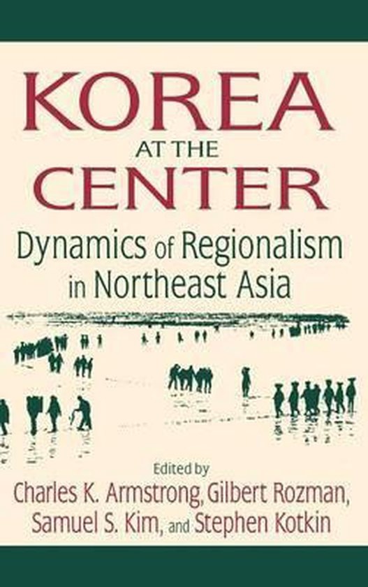 Boek cover Korea at the Center: Dynamics of Regionalism in Northeast Asia van Charles K. Armstrong (Hardcover)