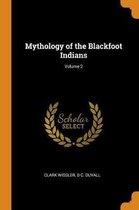 Mythology of the Blackfoot Indians; Volume 2