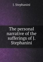 The Personal Narrative of the Sufferings of J. Stephanini