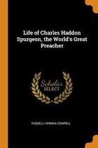 Life of Charles Haddon Spurgeon, the World's Great Preacher