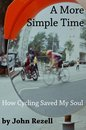 A More Simple Time: How Cycling Saved My Soul