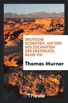 Deutsche Schriften, Mit Den Holzschnitten Der Erstdruck, Band VIII