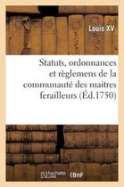 Statuts, ordonnances et reglemens de la communaute des maitres ferailleurs