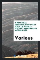 A Practical Description of Every Form of Medico-Electric Apparatus in Modern Use