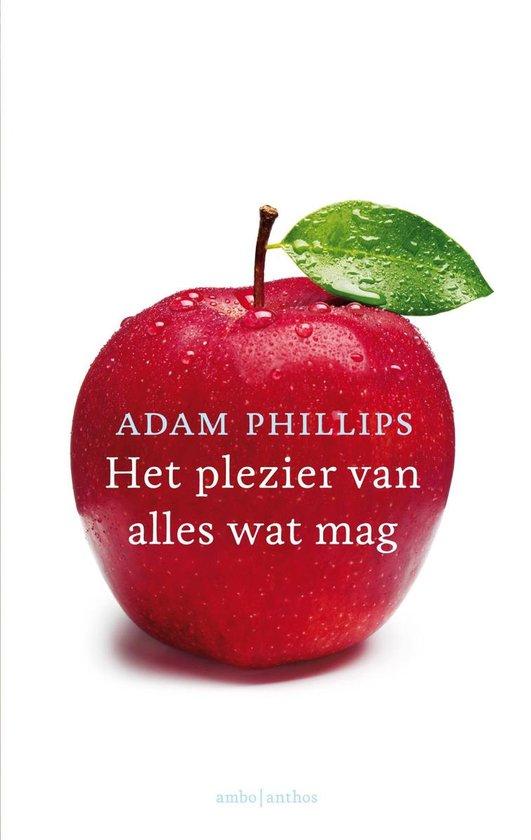 Het plezier van alles wat mag - Adam Phillips |