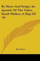 Omslag By Shore and Sedge; An Apostle of the Tules; Sarah Walker; A Ship of '49