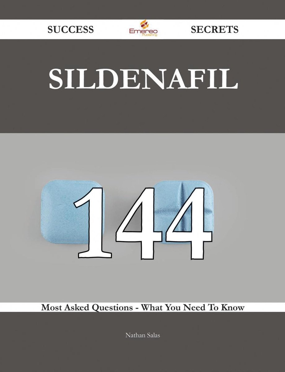 Sildenafil 144 Success Secrets - 144 Most Asked Questions On Sildenafil - What You Need To Know - Nathan Salas