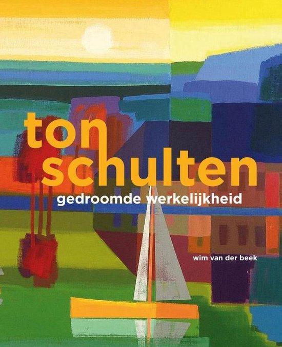 Ton Schulten - Gedroomde werkelijkheid - Wim van der Beek |