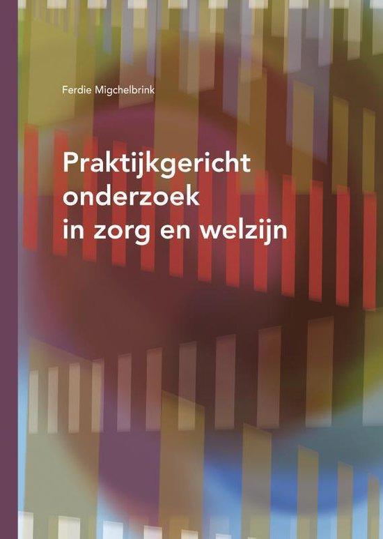 Praktijkgericht onderzoek in zorg en welzijn - F. Migchelbrink |
