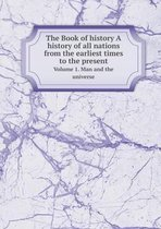 The Book of History a History of All Nations from the Earliest Times to the Present Volume 1. Man and the Universe