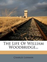 The Life of William Woodbridge...