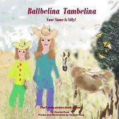 Ballbelina Tambelina Your Name Is Silly!