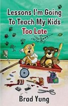 Lessons I'm Going To Teach My Kids Too Late