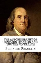 The Autobiography of Benjamin Franklin and The Way to Wealth