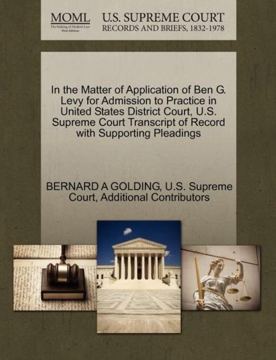 In the Matter of Application of Ben G. Levy for Admission to Practice in United States District Court, U.S. Supreme Court Transcript of Record with Supporting Pleadings