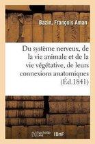 Du Systeme Nerveux, de la Vie Animale Et de la Vie Vegetative, de Leurs Connexions Anatomiques