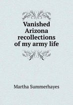 Vanished Arizona Recollections of My Army Life