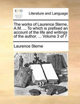 The Works of Laurence Sterne, A.M. ... to Which Is Prefixed an Account of the Life and Writings of the Author. ... Volume 3 of 7