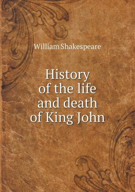 History of the Life and Death of King John