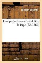 Une Pri�re � Notre Saint P�re Le Pape