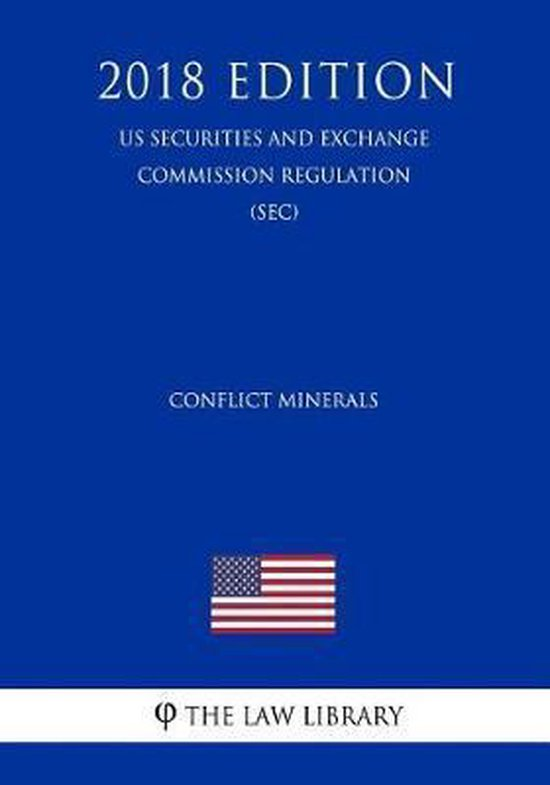 Conflict Minerals (Us Securities and Exchange Commission Regulation) (Sec) (2018 Edition)