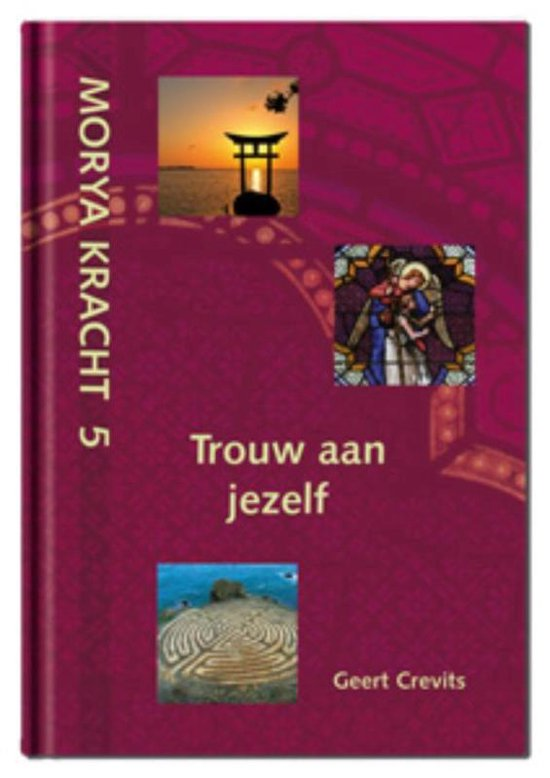 Morya Kracht 5 - Trouw aan jezelf - Geert Crevits | Fthsonline.com