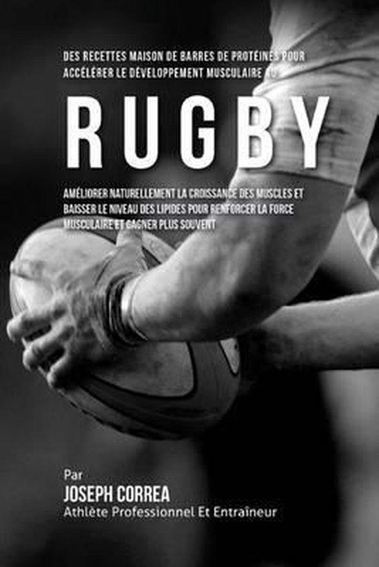 Des Recettes Maison de Barres de Proteines Pour Accelerer Le Developpement Musculaire Au Rugby