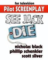 See Jack Die - Original Pilot Screenplay
