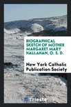 Biographical Sketch of Mother Margaret Mary Hallahan, O. S. D.