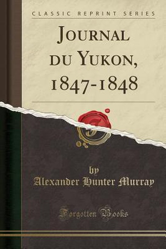 Murray, A: Journal du Yukon, 1847-1848 (Classic Reprint)