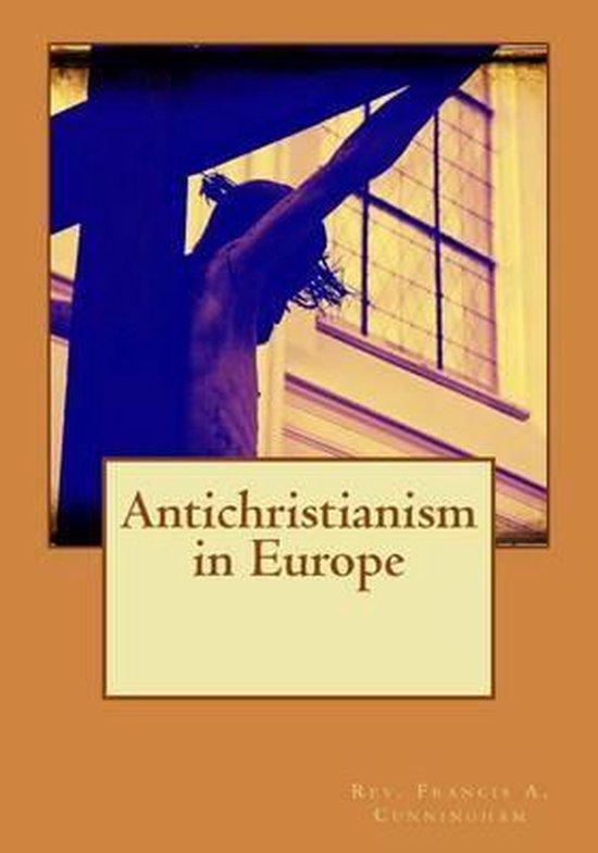 Boek cover Anti-Christianism in Europe van Rev. Francis A. Cunningham (Paperback)