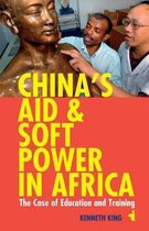 Chinas Aid and Soft Power in Africa - The Case of Education and Training