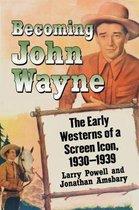 Becoming John Wayne