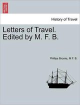 Letters of Travel. Edited by M. F. B.