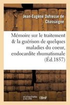 Memoire Sur Le Traitement Et La Guerison de Quelques Maladies Du Coeur, de l'Endocardite